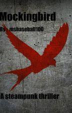 Mockingbird (A Steampunk Thriller) by msbaseball100