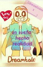 Un sueño Hecho Realidad (Dream!sans X _______) Pausada  by sugardead