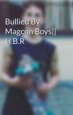 Bullied By Magcon Boys|| H.B.R  by rowlandsxjenzie