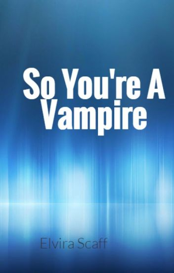 So You're A Vampire