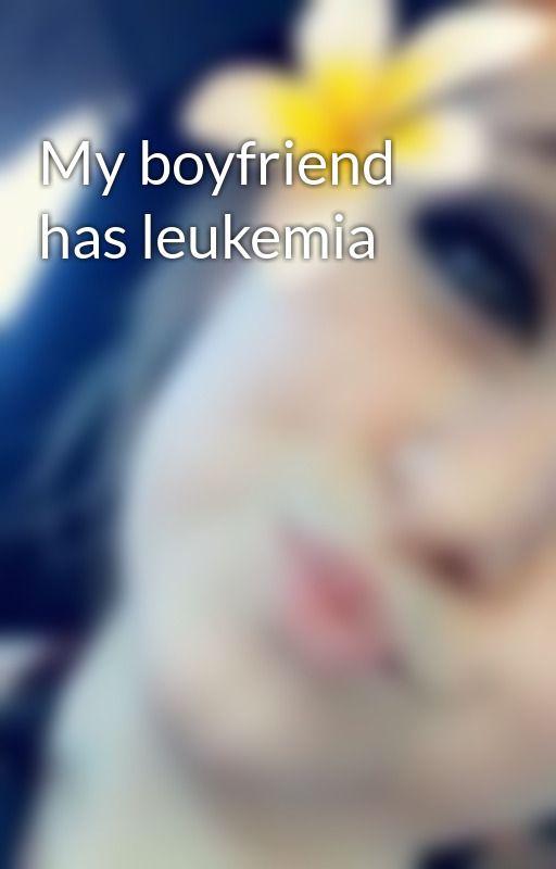 My boyfriend has leukemia by xxxGreenT13xxx