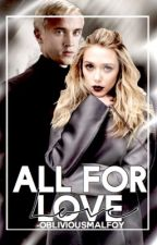 ALL FOR LOVE ♙ DRACO MALFOY ✓ by -obliviousmalfoy