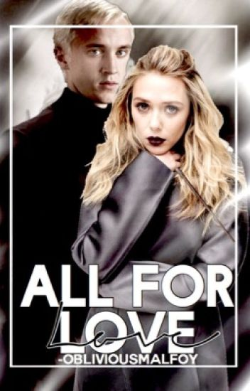 ALL FOR LOVE ♙ D. MALFOY ✓