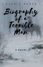 Biography of a Terrible Man - Watty's 2018 Shortlist by AlexisBeard