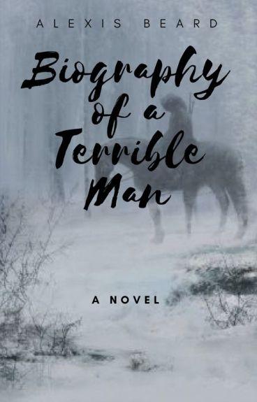 Biography of a Terrible Man