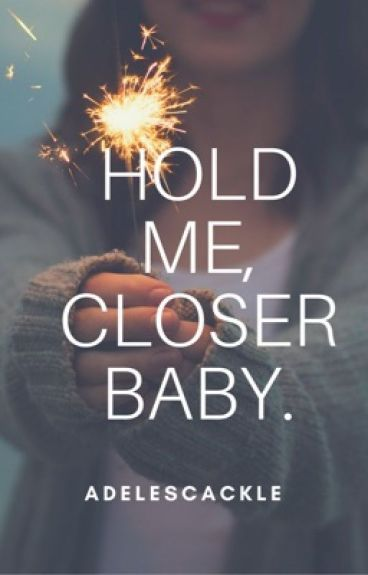 Hold Me Closer, Baby. {sequel to 'Protect me, my love.}
