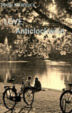 Love, Anticlockwise.  by ShilpiKhanna