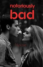 Notoriously Bad by Nyxaie