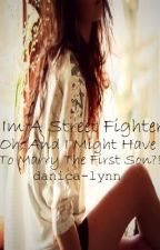 im a street fighter, oh and i might have to marry the first son?! (slow updates) by LifesADance