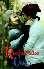 Reviravoltas Da Vida by ayslinalves