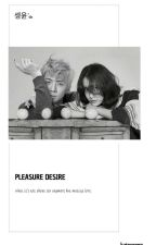 Pleasure Desire [COMPLETED] by KateYoong