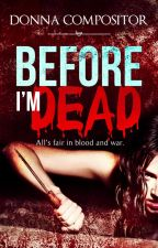 Before I'm Dead [DRAFT] by dcompbooks