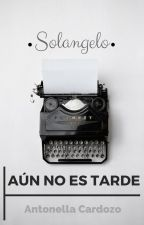 Aún No Es Tarde [Solangelo] by SognoCatchers