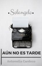 Aún No Es Tarde [Solangelo] by KaraDiAngelo