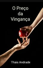 O Preço Da Vingança (Concluído) by Thais_Andradee