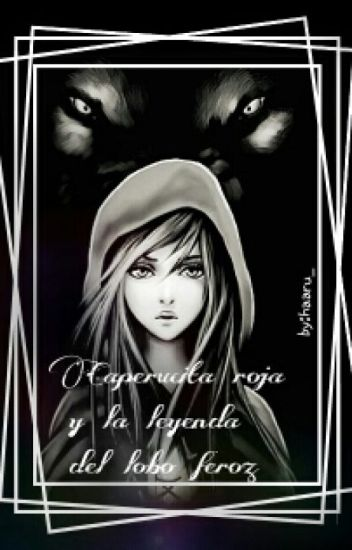 Caperucita Roja Y La Leyenda Del Lobo Feroz Haru Kami Sama Wattpad