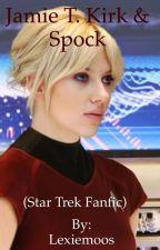 Jamie T. Kirk & Spock (StarTrek Fanfic) by Blondie__Lexie