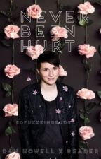 Never Been Hurt (Dan Howell x Reader) by sofxxkingrude