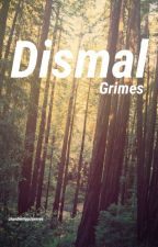 Dismal --》Grimes by Chandlerriggsismine6