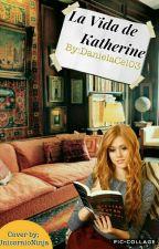 La vida de Katherine  by mariquita_time