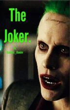 The Joker. (Book 1) by Karissa_the_red_head