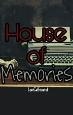 House Of Memories by LoveCaffeinated