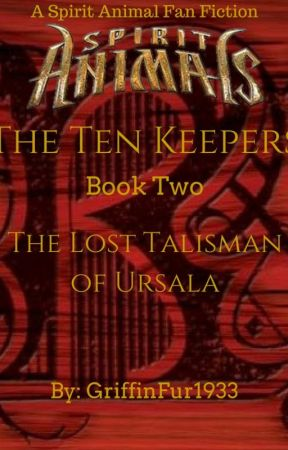Spirit Animals - The Ten Keepers: The Lost Talisman of Ursala [Book Two] by Griff-FanFic1933