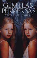 Gemelas Perversas [Mentes Retorcidas II ]  by JNUHUT15