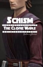 Schism    The Clone Wars    by BxllxmyBlxkx