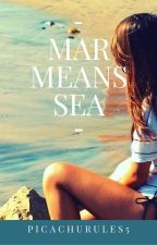 Mar means Sea by PicachuRules5