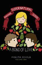 Supernatural Boarding School #1 - A Bond of Love by Mokita