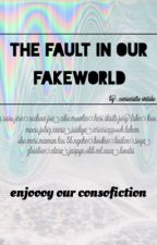 The Fault In Our Fakeworld by consociatioweirdo