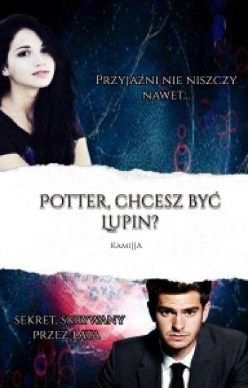 Potter, chcesz być Lupin?