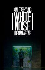 White noise « kim taehyung » by ireumtaetae