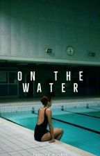 On The Water (Sobre El Agua) by Samywithfire