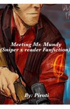 Meeting Mr. Mundy (Sniper x reader Fanfiction) by Piroti