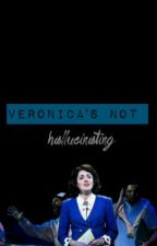 Veronica's not hallucinating  by Heathersthemusical