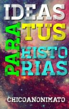 Ideas Para Tus Historias by ChicoAnonimato