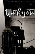 [✔] with you. +inho #Wattys2016 by dyouth
