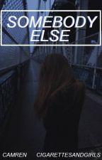 |Somebody Else| Camren. by CigarettesAndGirls
