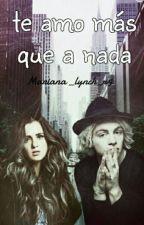 Te Amo Mas Que A Nada ||Raura||© by Mariana_lynch_r5