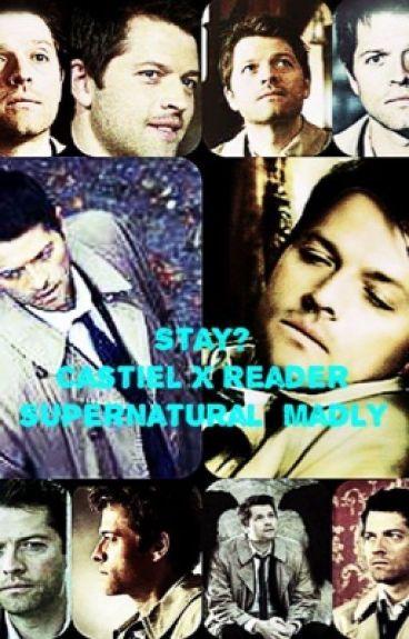 Stay? Castiel x Reader