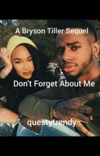 Don't Forget About Me | Bryson Tiller (Sequel) by questytrendy