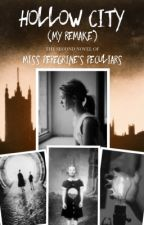 Book Two: Hollow City (My Remake) by 28ShadesOfBlue
