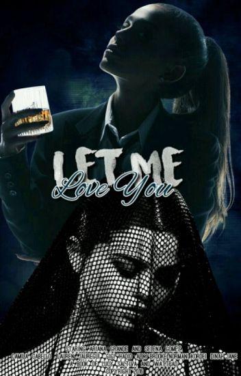 Let Me Love You || A.G [Love Me Harder Temp2] TERMINADA