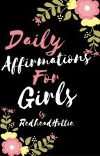 {Daily Affirmations for Girls} by RedheadHottie