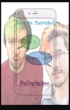 Text Me{Septiplier} by x_kira