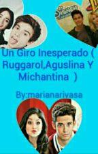 Un Giro Inesperado ( Ruggarol, Aguslina Y Michantina )  by marianarivas123