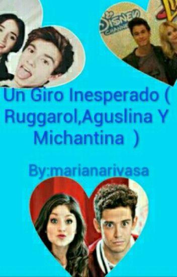 Un Giro Inesperado ( Ruggarol, Aguslina Y Michantina )