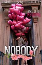 Nobody [Projeto REVIVAL] [Completo] by DaniellaRodrigues855